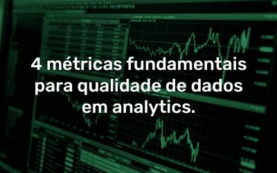 4 métricas fundamentais para qualidade de dados em analytics.