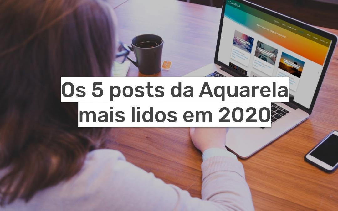 Os 5 posts da Aquarela mais lidos em 2020