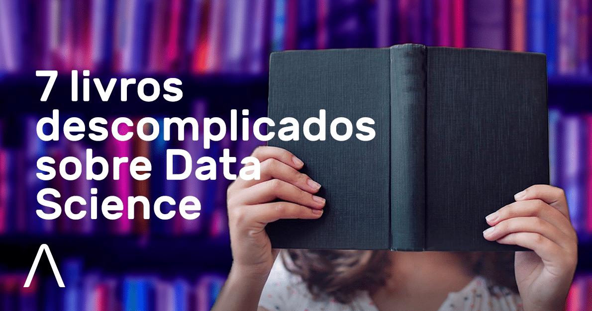 7 livros descomplicados sobre Data Science