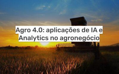 Agro 4.0: aplicações de IA e Analytics no agronegócio