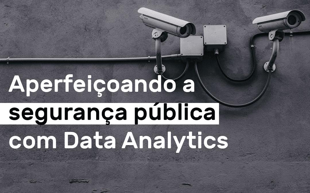 Aperfeiçoando a segurança pública com Data Analytics