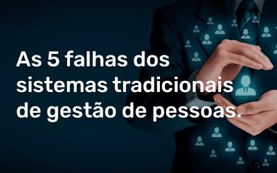 As 5 falhas dos sistemas tradicionais de gestão de pessoas