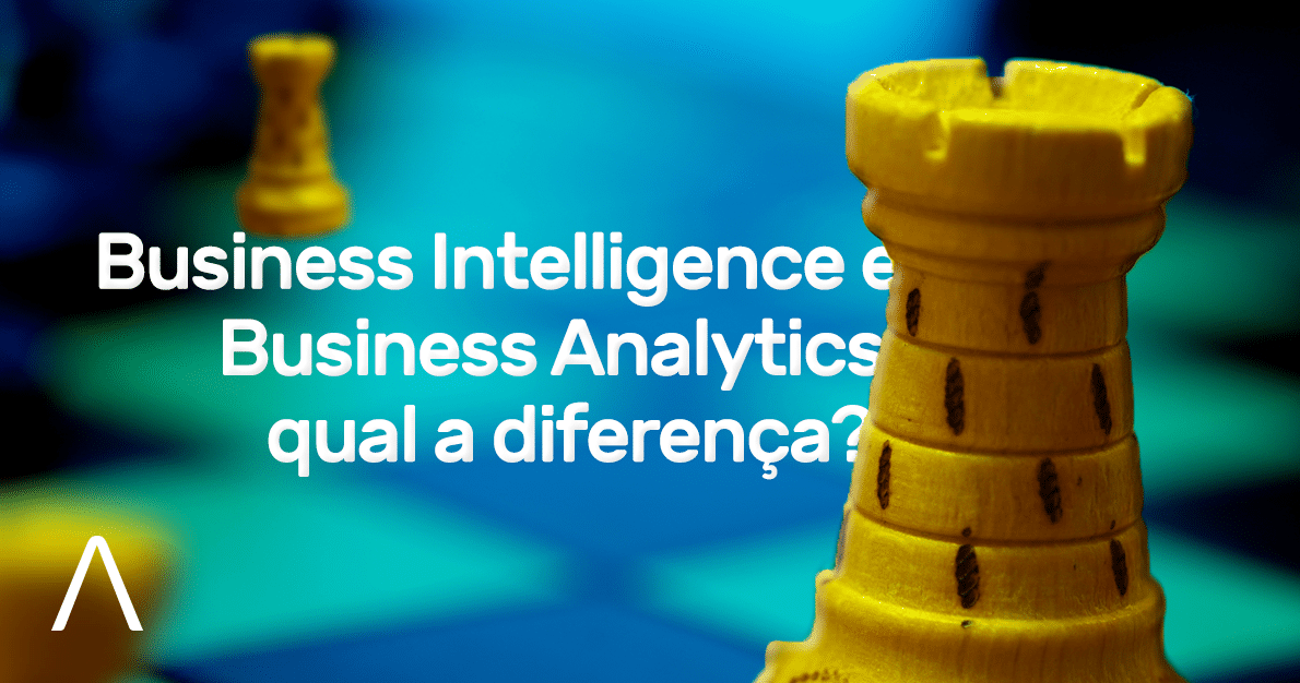Business Intelligence e Business Analytics, qual a diferença?