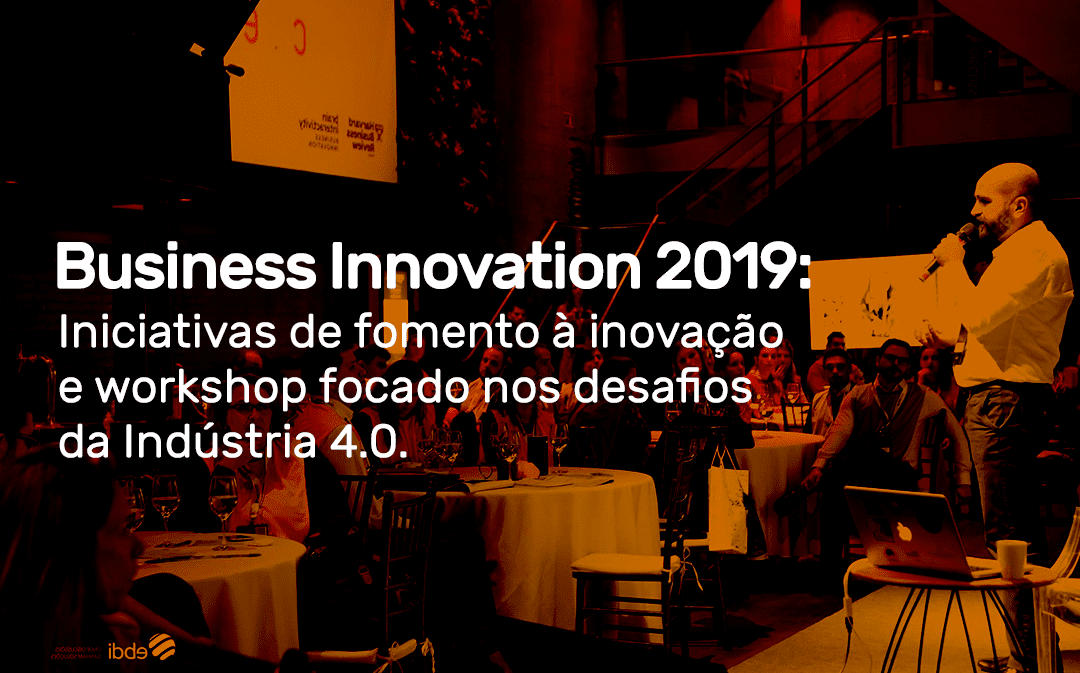 Iniciativas de fomento à inovação e workshop focado nos desafios da Indústria 4.0 marcam edição 2019 do Business Innovation