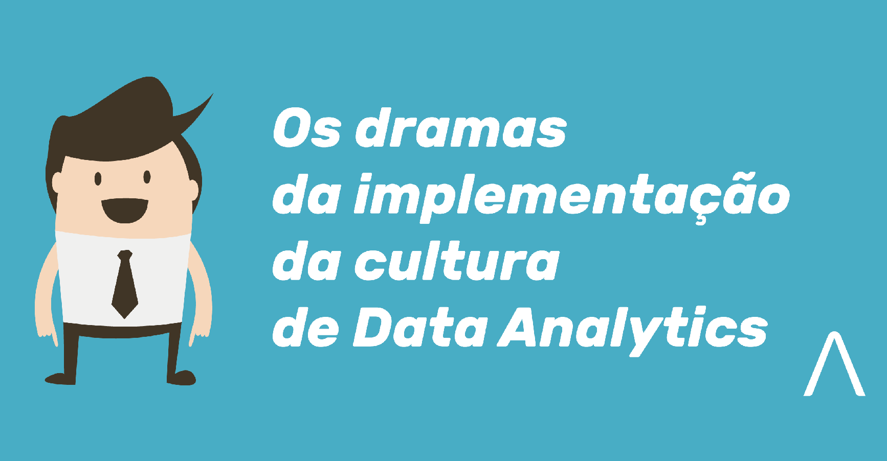 Dramas comuns na implementação da cultura de Data Analytics