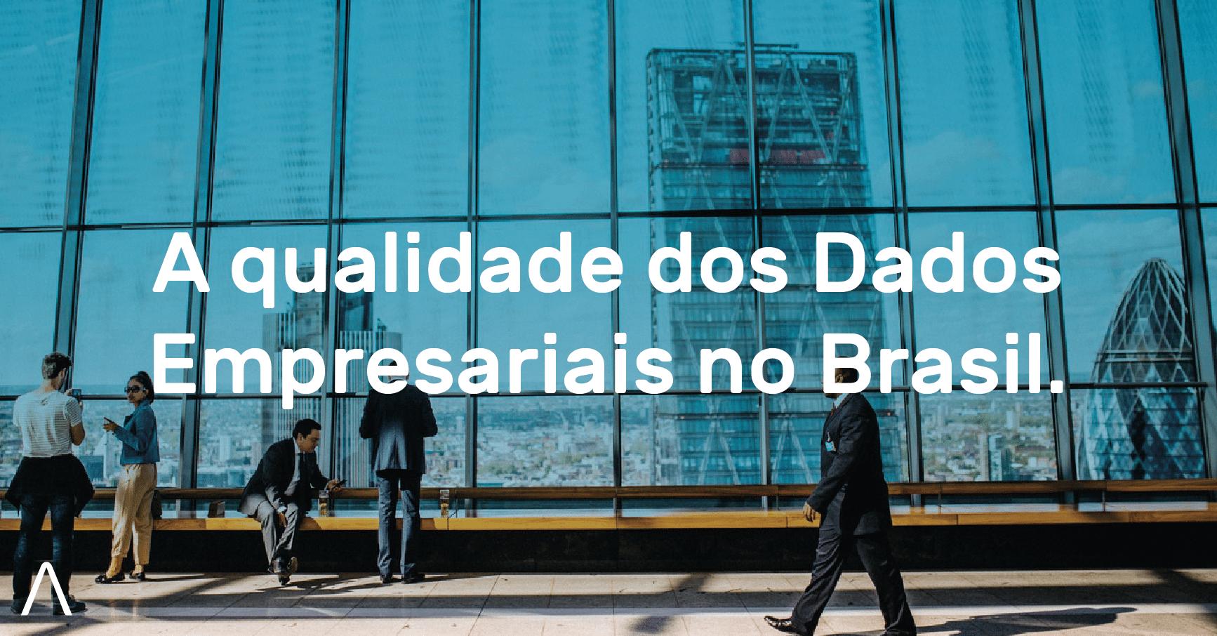 A qualidade dos Dados Empresariais no Brasil.