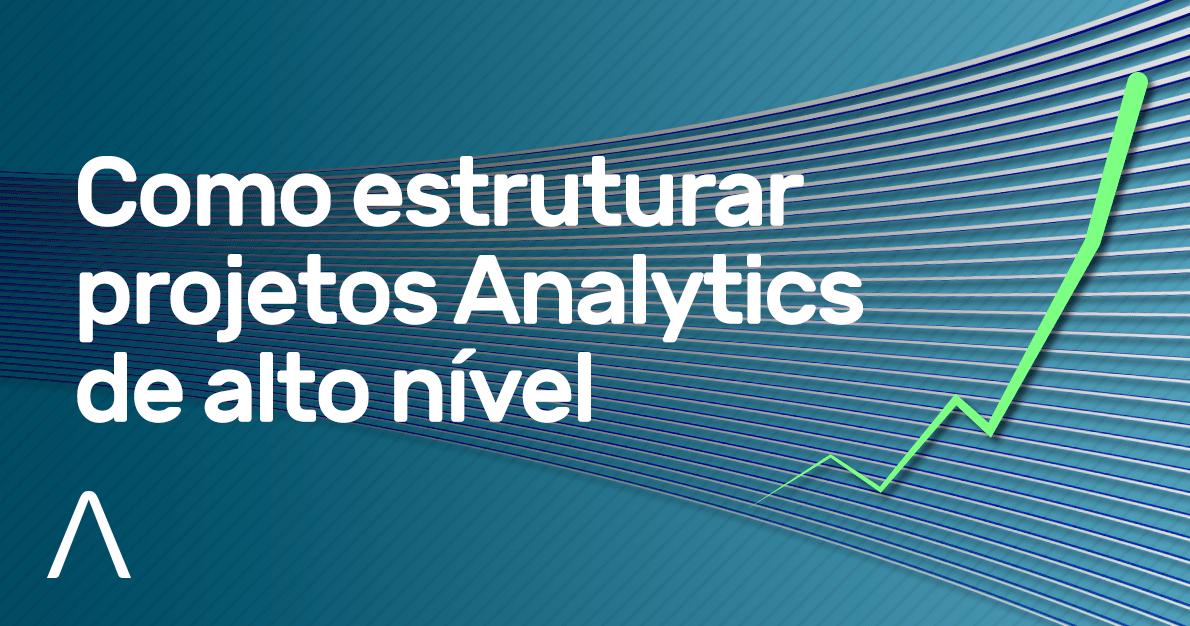Como estruturar projetos Analytics de alto nível –  Dados Transacionais versus dados Analíticos