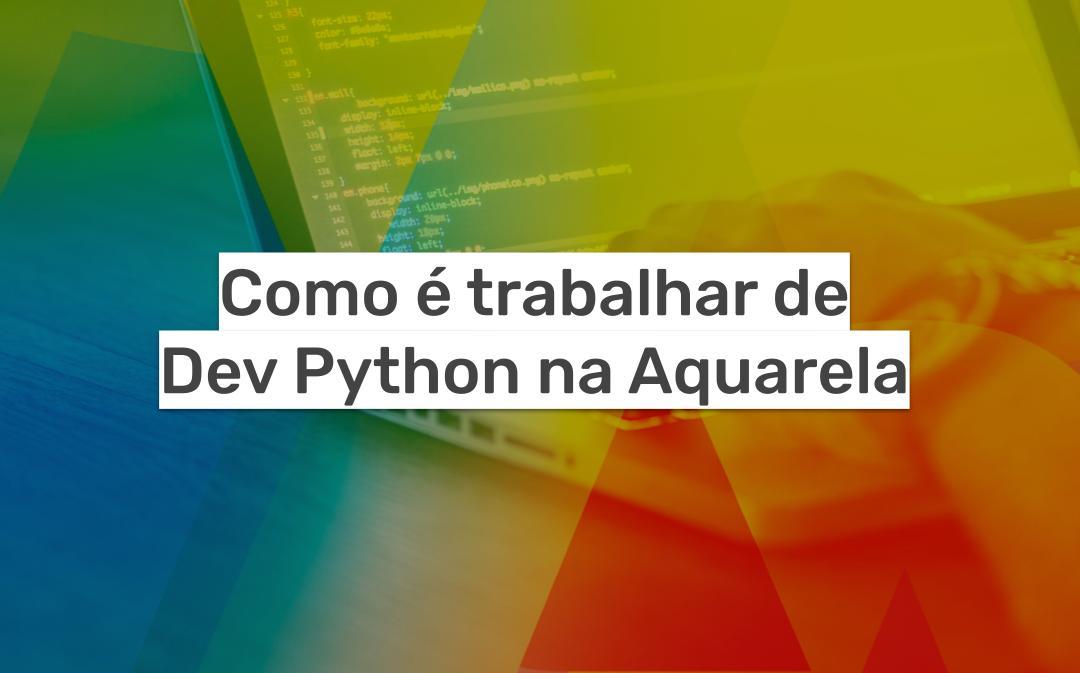 Como é trabalhar de Dev Phython na Aquarela