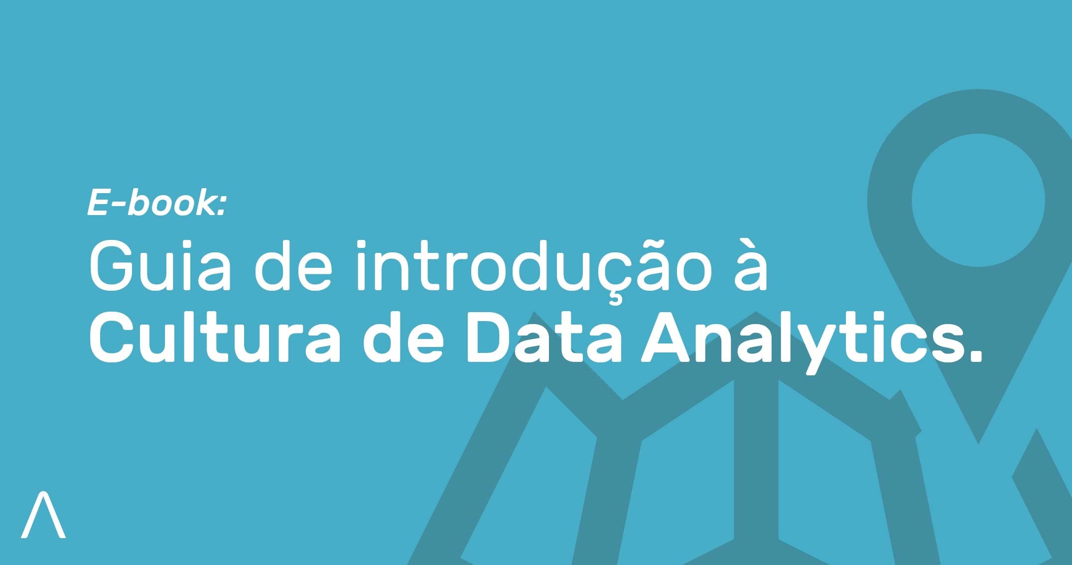 [E-book] Aprenda os fundamentos da cultura de data analytics e posicione-se a frente no mercado.