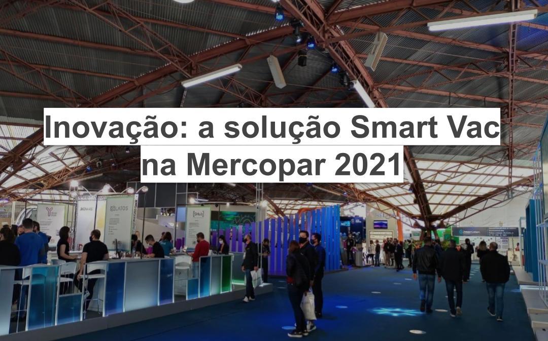Inovação: a solução Smart Vac na Mercopar 2021