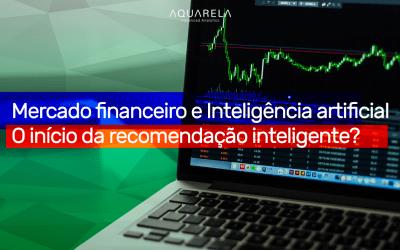Mercado financeiro e Inteligência artificial – O início da recomendação inteligente?