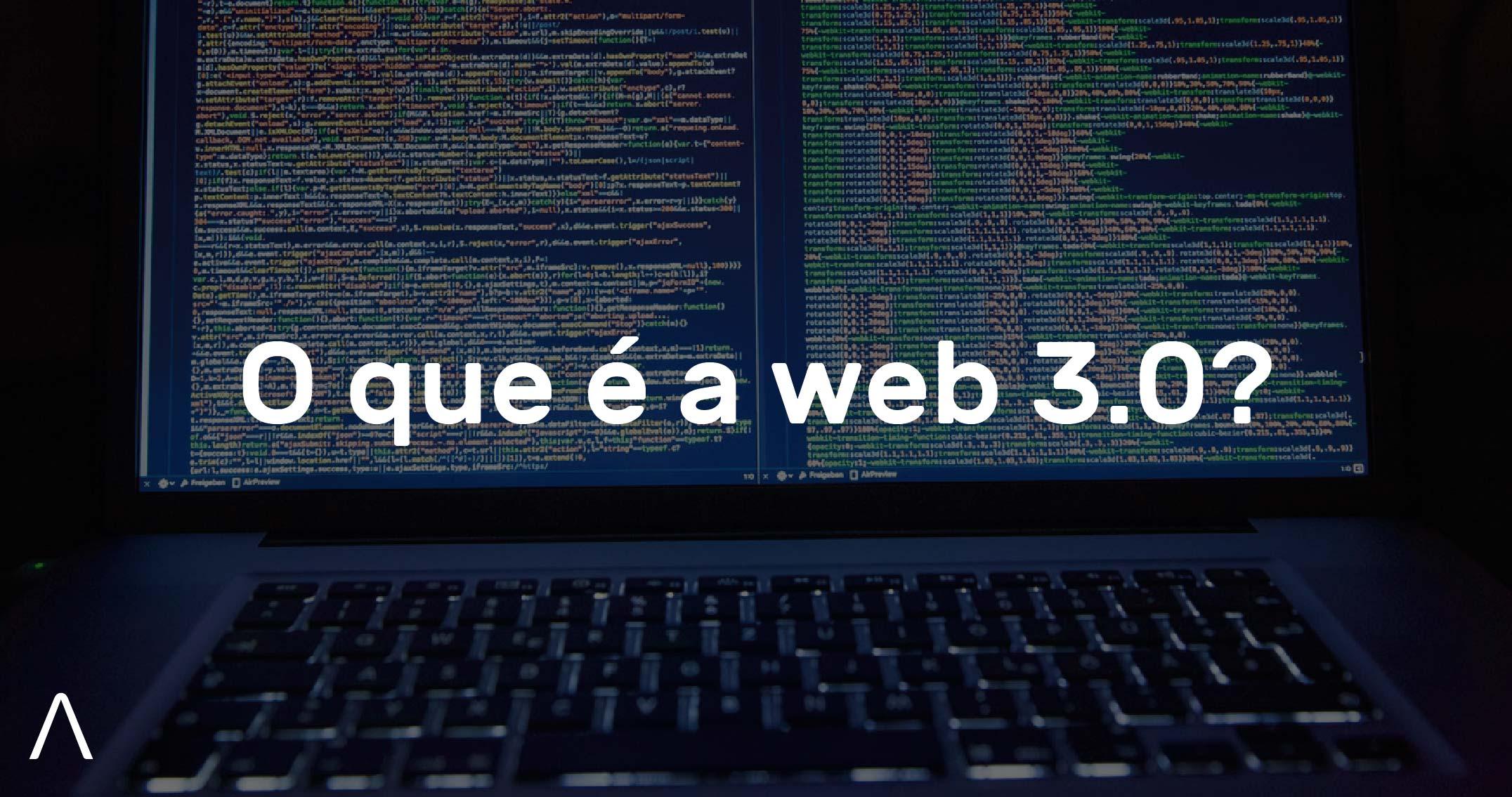 O que é a web 3.0? Qual sua importância para os negócios?