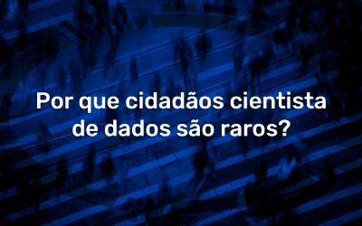 Por que cidadãos cientista de dados são raros?