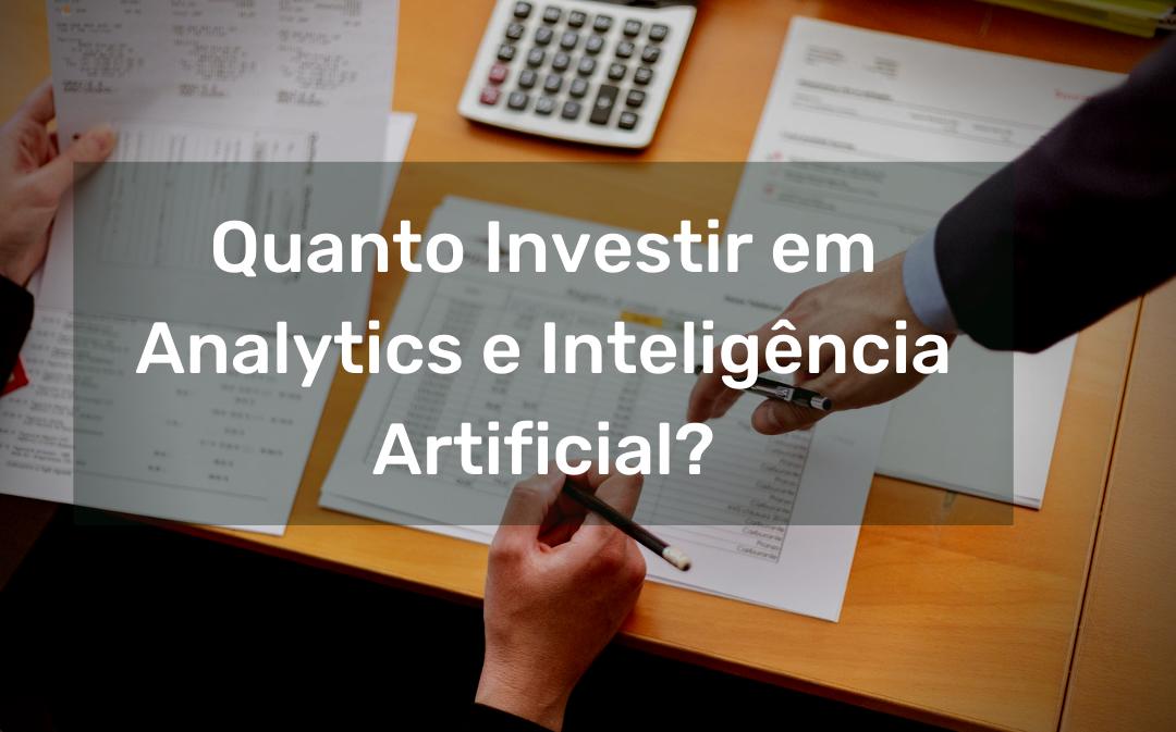Quanto uma empresa deve investir em Analytics e IA?