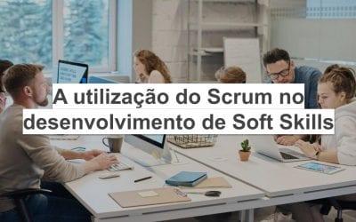 A utilização do Scrum no desenvolvimento de Soft Skills