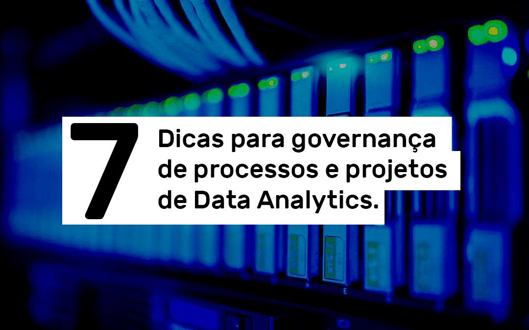 7 Dicas de governança de processos e projetos de Data Analytics