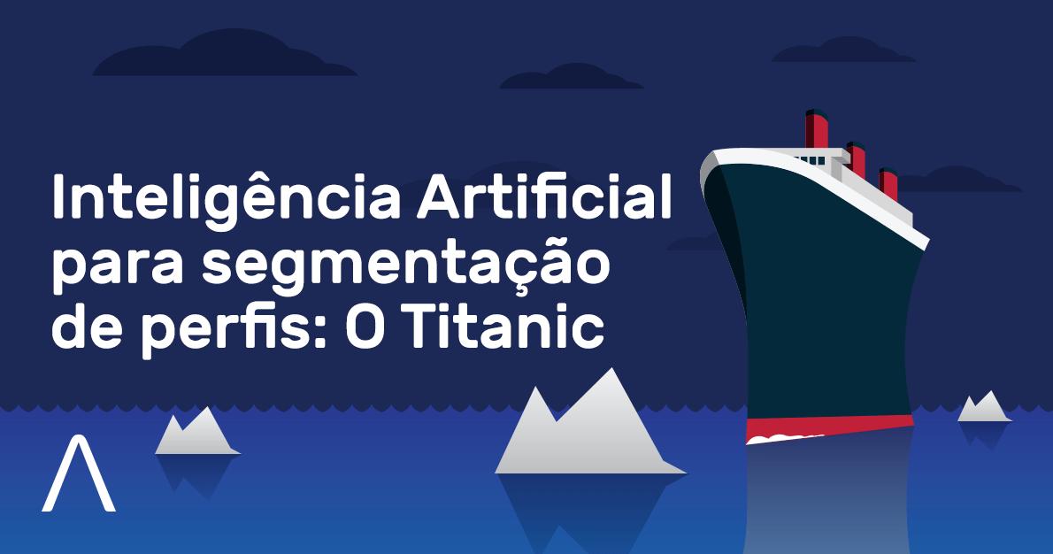 Inteligência Artificial para segmentação de perfis: O Titanic