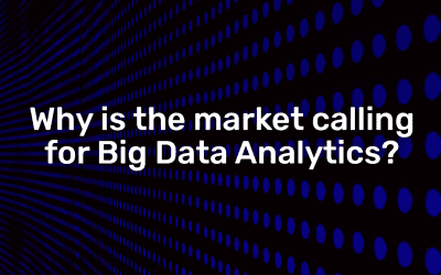 Why is the market calling for Big Data Analytics?