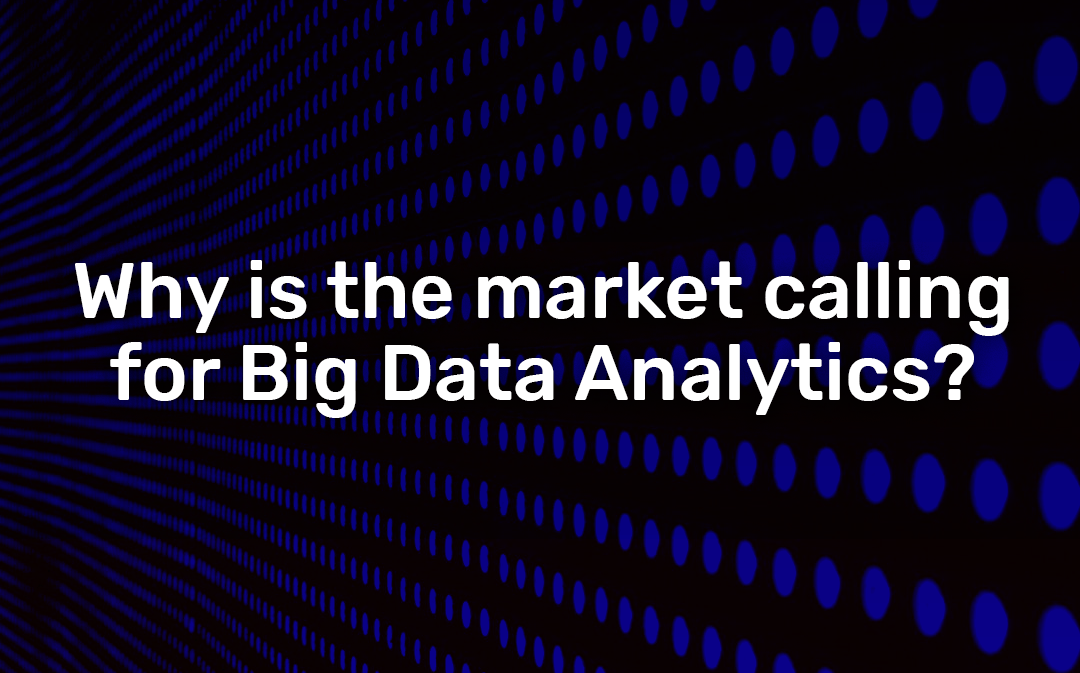 Why is the market calling for Big Data Analytics_