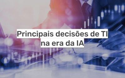 Principais decisões de TI na era da Inteligência Artificial
