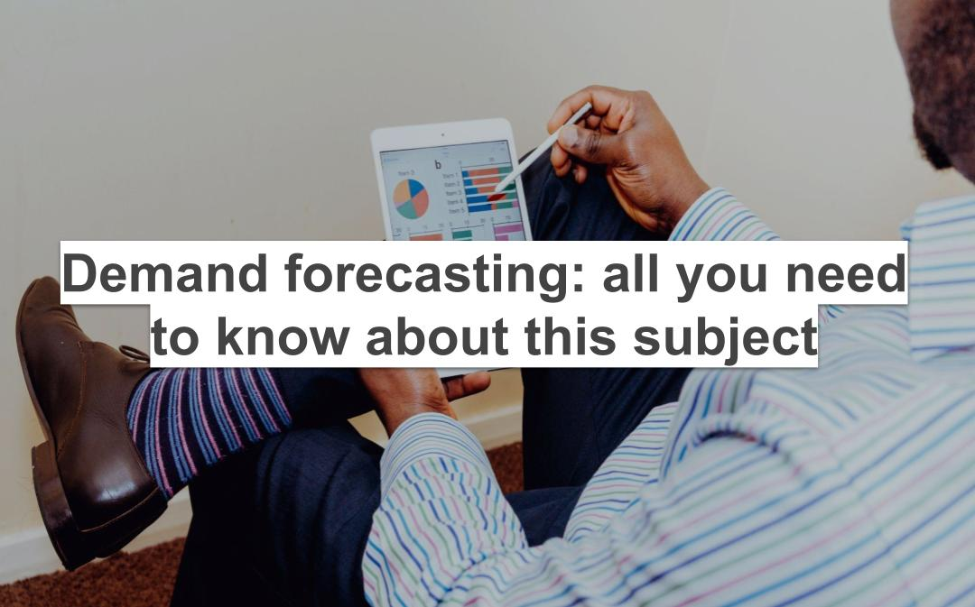 demand forecasting: all you need to know about this subject