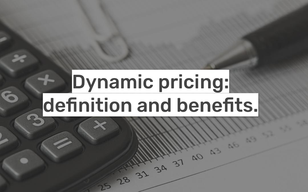 Dynamic Pricing: definition and benefits
