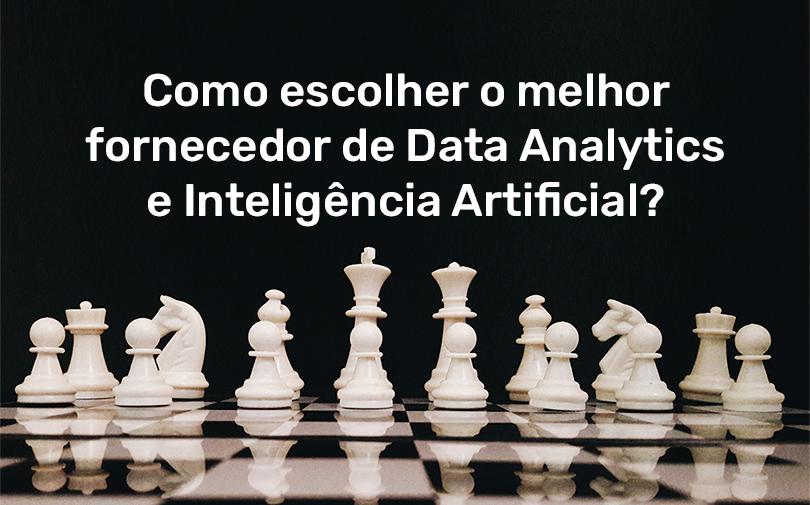 Como escolher o melhor fornecedor de Data Analytics e Inteligência Artificial?