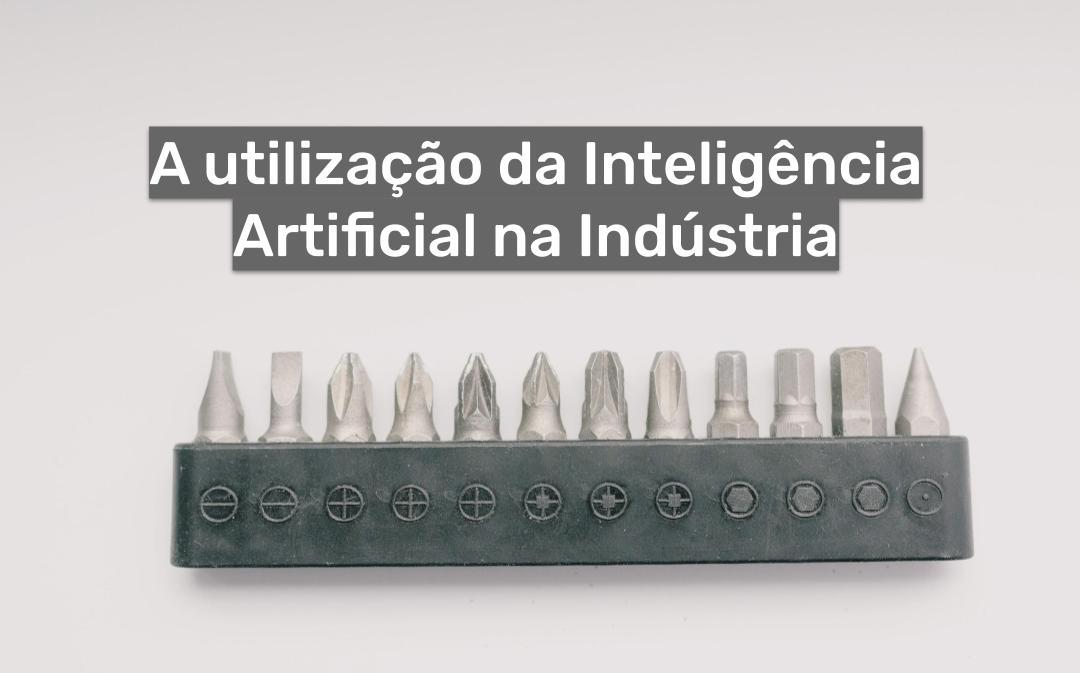 A utilização da Inteligência Artificial na Indústria