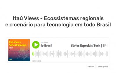 Podcast Itaú Views – Ecossistemas regionais e o cenário para tecnologia em todo Brasil