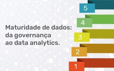 Maturidade de dados: da governança ao data analytics.