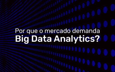 Por que o mercado demanda Big Data Analytics?