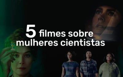 Recomendações: 5 filmes sobre mulheres cientistas