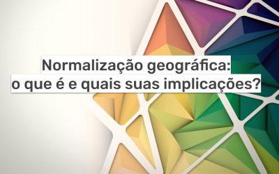 Normalização geográfica: o que é e quais suas implicações?