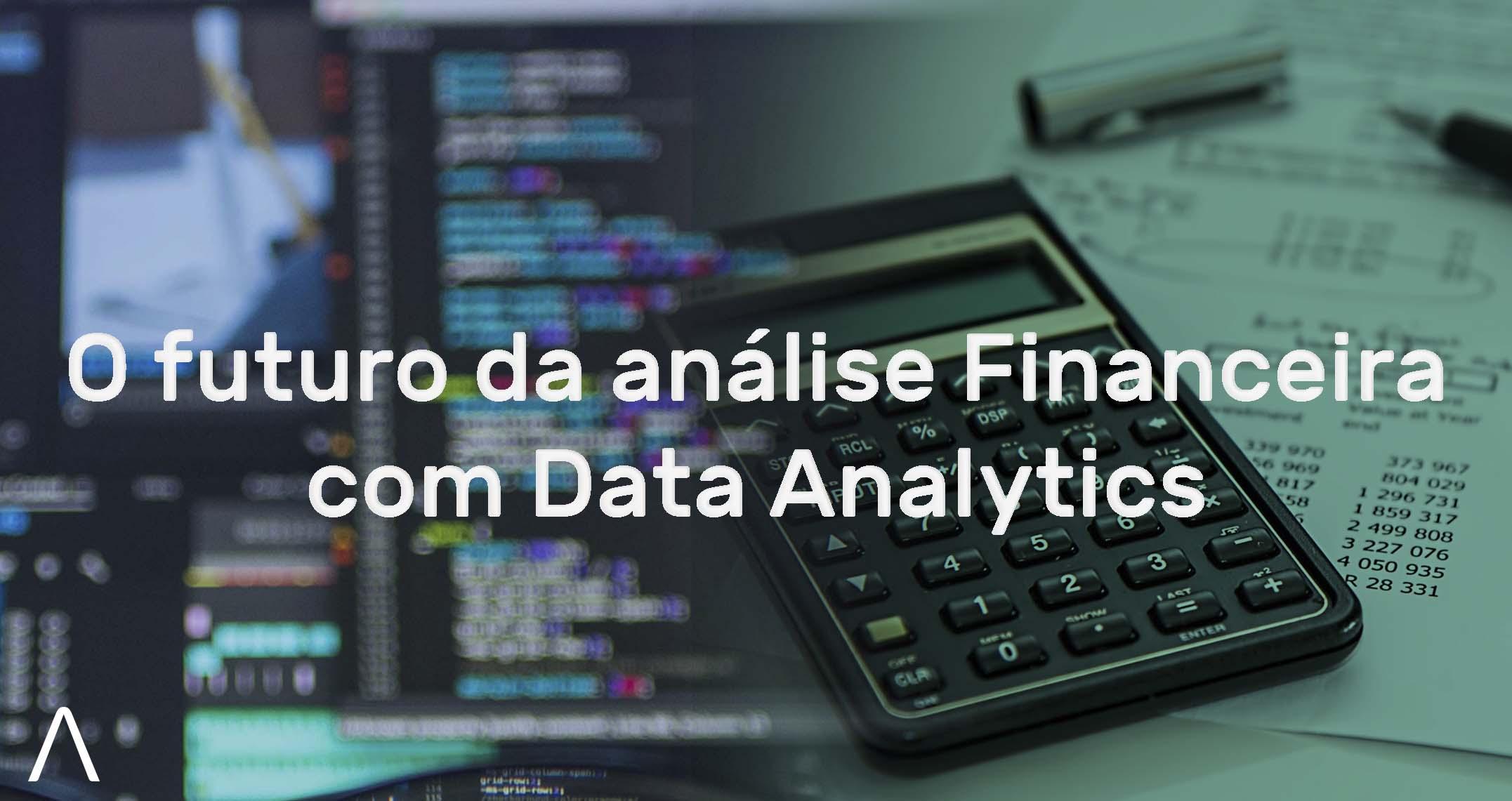 O futuro da análise Financeira com Advanced Analytics