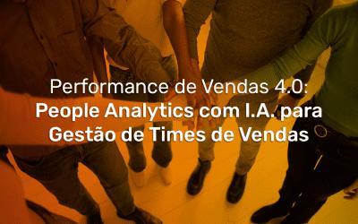 Performance de Vendas 4.0: People Analytics com I.A. para Gestão de Times de Vendas
