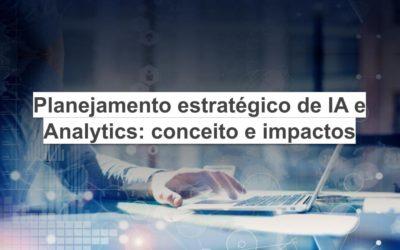 Planejamento estratégico de IA e Analytics: conceito e impactos