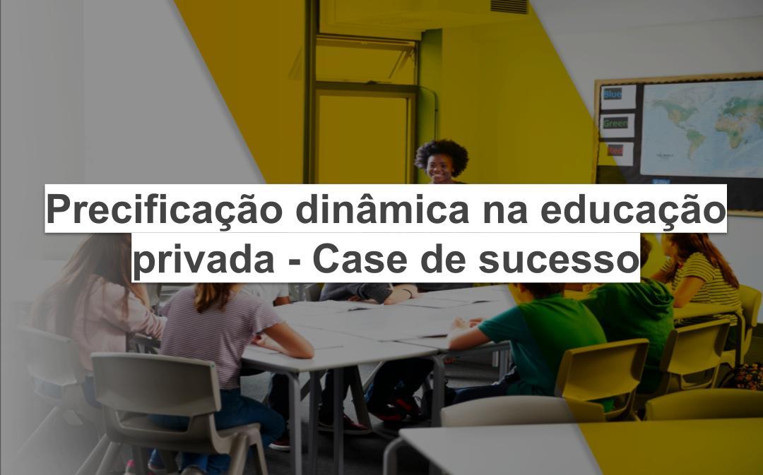 Precificação dinâmica na educação privada - Case de sucesso