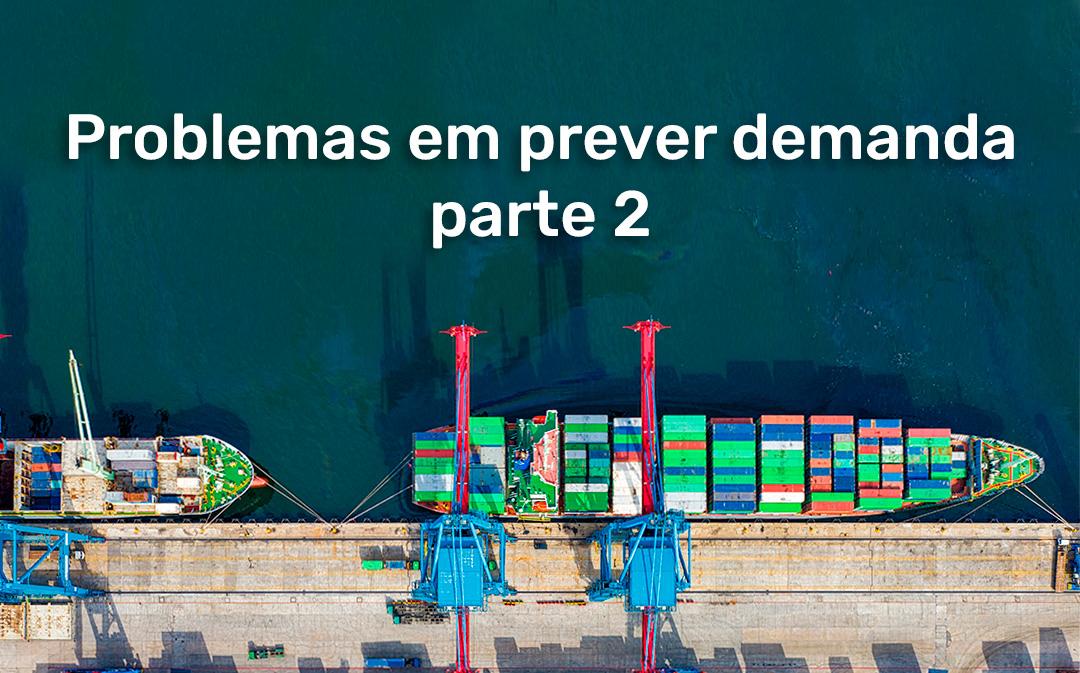 Problemas em Prever demanda – parte 2