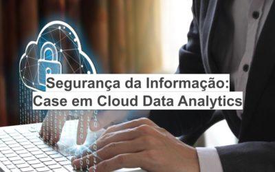 Segurança da Informação: Case em Cloud Data Analytics