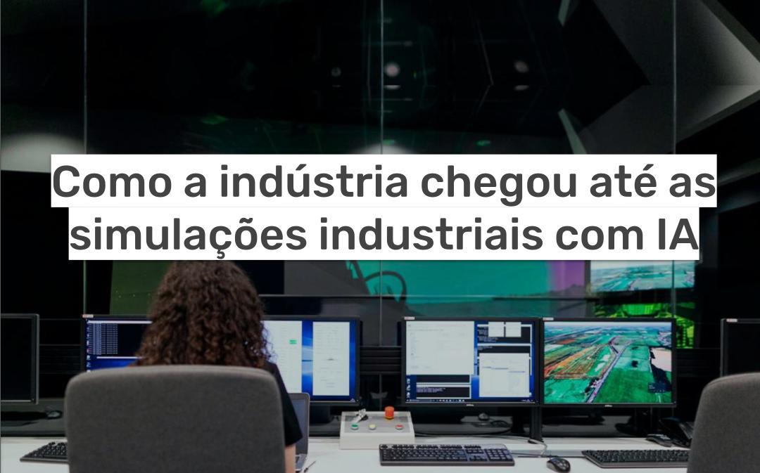 Como a indústria chegou até as simulações industriais com IA?