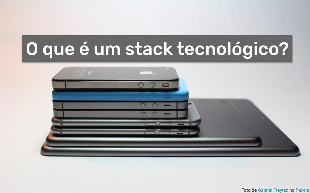 O que é um stack tecnológico ?