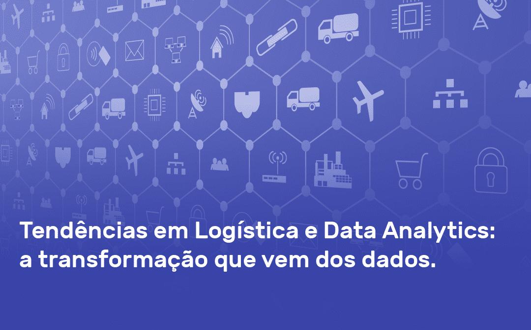 Tendências em Logística e Data Analytics: a transformação que vem dos dados.